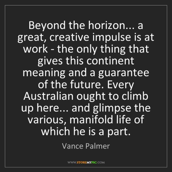 Vance Palmer: Beyond the horizon... a great, creative impulse is at...