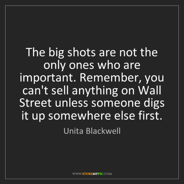 Unita Blackwell: The big shots are not the only ones who are important....