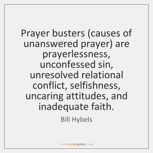 Prayer busters (causes of unanswered prayer) are prayerlessness, unconfessed sin, unresolved relatio
