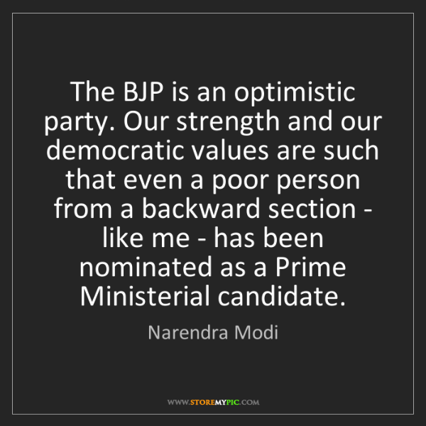 Narendra Modi: The BJP is an optimistic party. Our strength and our...