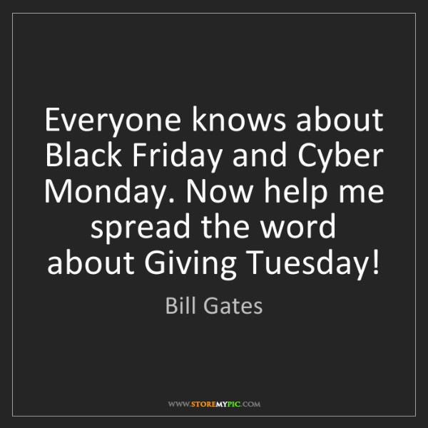 Bill Gates: Everyone knows about Black Friday and Cyber Monday. Now...