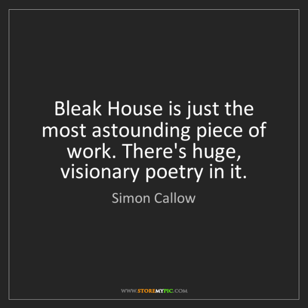 Simon Callow: Bleak House is just the most astounding piece of work....
