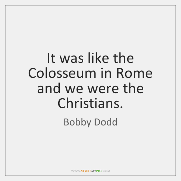 It was like the Colosseum in Rome and we were the Christians.