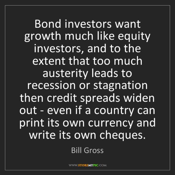 Bill Gross: Bond investors want growth much like equity investors,...