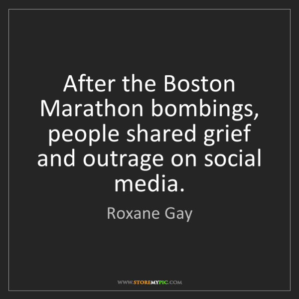 Roxane Gay: After the Boston Marathon bombings, people shared grief...