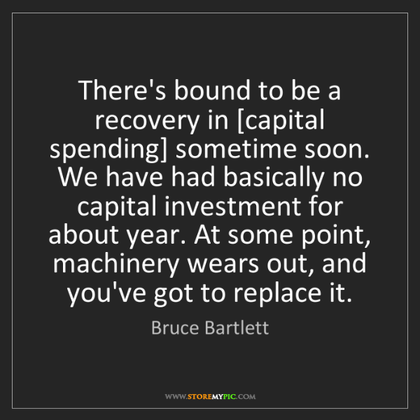 Bruce Bartlett: There's bound to be a recovery in [capital spending]...