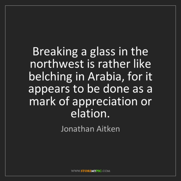 Jonathan Aitken: Breaking a glass in the northwest is rather like belching...