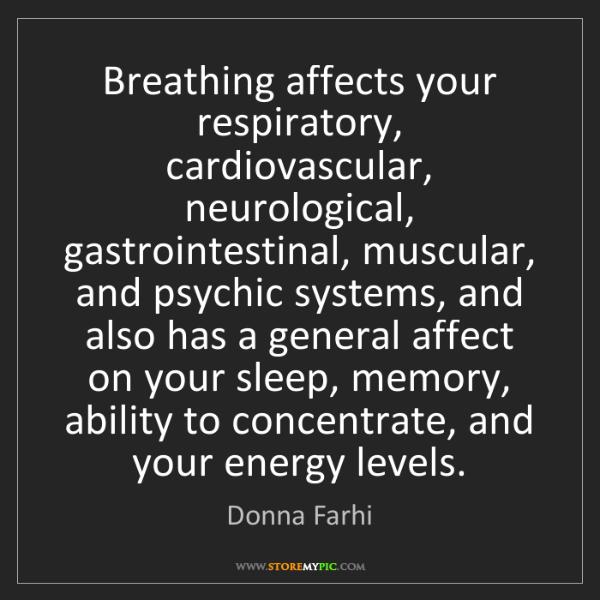 Donna Farhi: Breathing affects your respiratory, cardiovascular, neurological,...