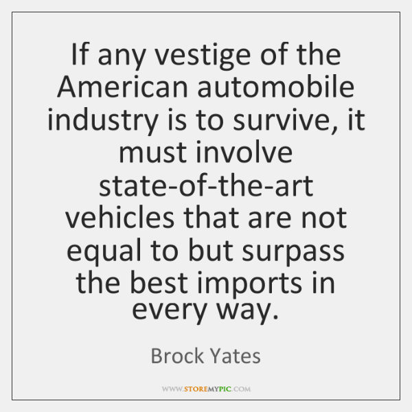 If any vestige of the American automobile industry is to survive, it ...