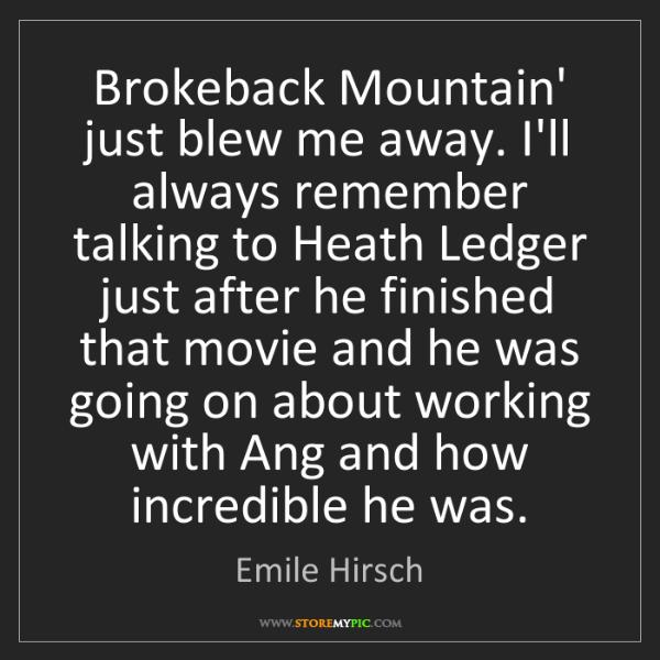 Emile Hirsch: Brokeback Mountain' just blew me away. I'll always remember...