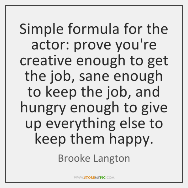 Simple formula for the actor: prove you're creative enough to get the ...
