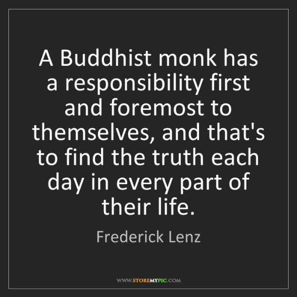Frederick Lenz: A Buddhist monk has a responsibility first and foremost...