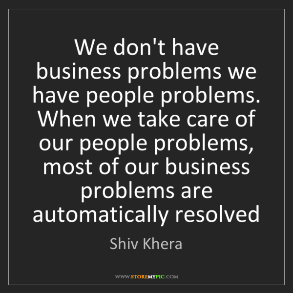 Shiv Khera: We don't have business problems we have people problems....