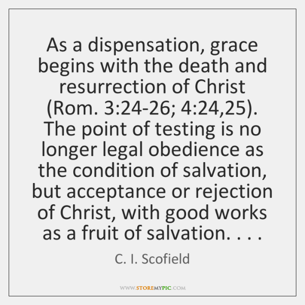 As a dispensation, grace begins with the death and resurrection of Christ (...