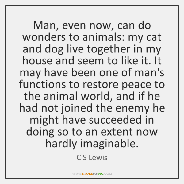 Man, even now, can do wonders to animals: my cat and dog ...