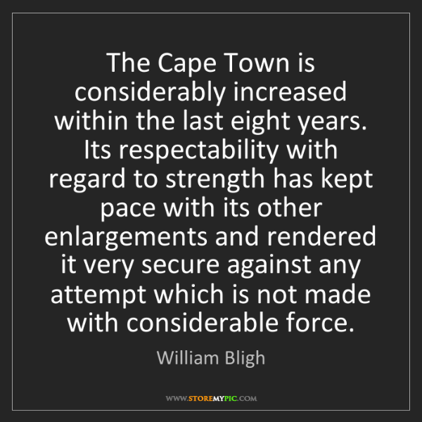 William Bligh: The Cape Town is considerably increased within the last...