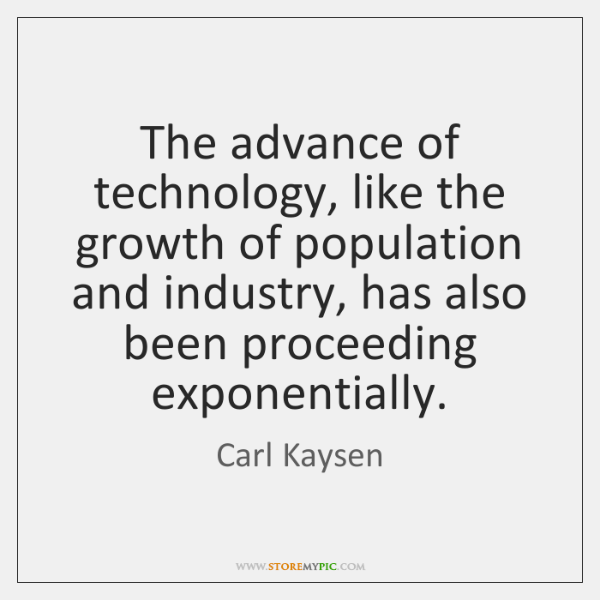 The advance of technology, like the growth of population and industry, has ...