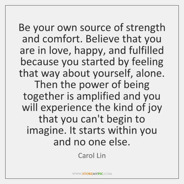 Be your own source of strength and comfort. Believe that you are ...