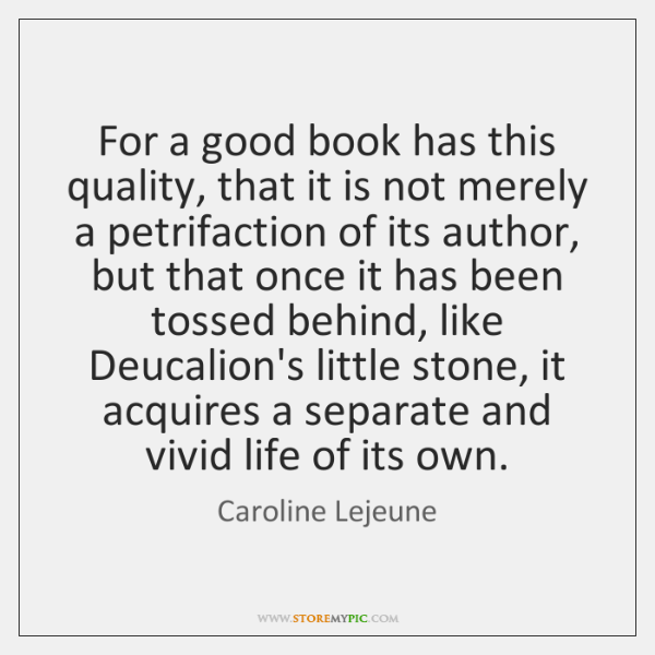 For a good book has this quality, that it is not merely ...