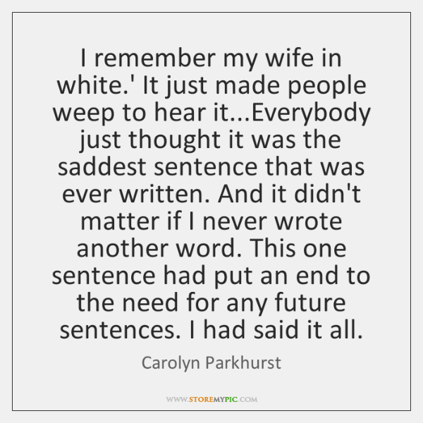 I remember my wife in white.' It just made people weep ...