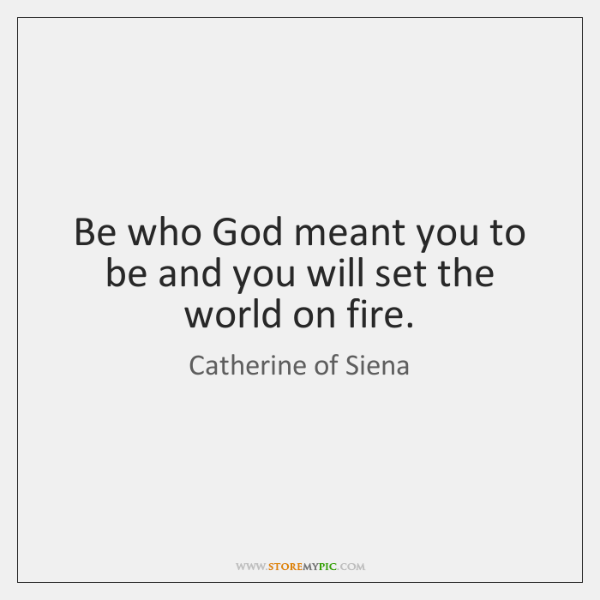 Be who God meant you to be and you will set the ...