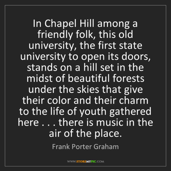 Frank Porter Graham: In Chapel Hill among a friendly folk, this old university,...