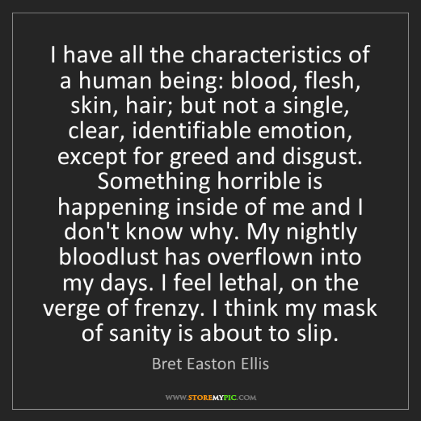 Bret Easton Ellis: I have all the characteristics of a human being: blood,...