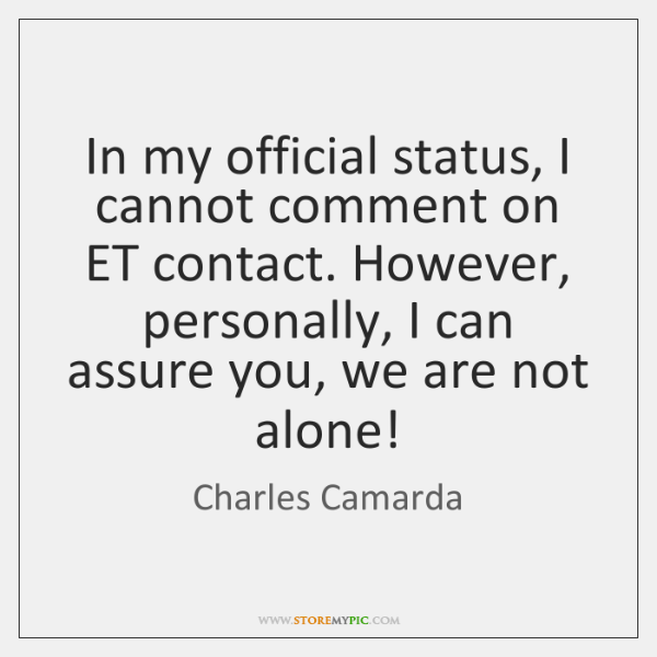 In my official status, I cannot comment on ET contact. However, personally, ...
