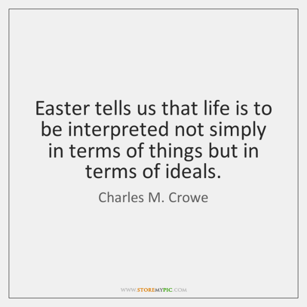 Easter tells us that life is to be interpreted not simply in ...