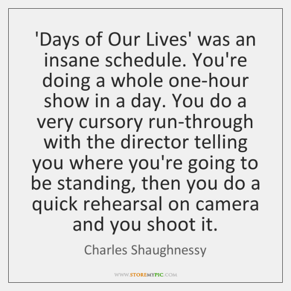 'Days of Our Lives' was an insane schedule. You're doing a whole ...