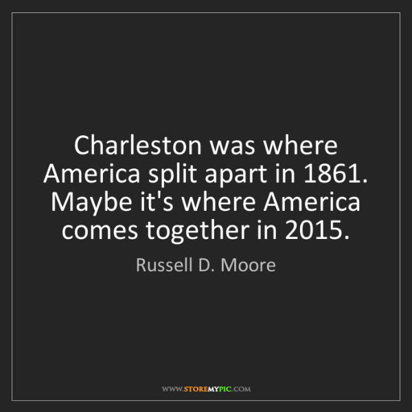 Russell D. Moore: Charleston was where America split apart in 1861. Maybe...