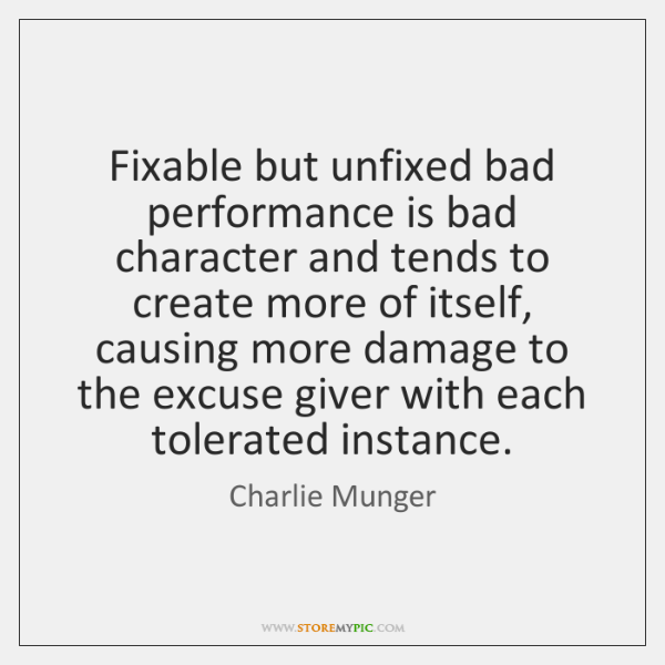 Fixable but unfixed bad performance is bad character and tends to create ...