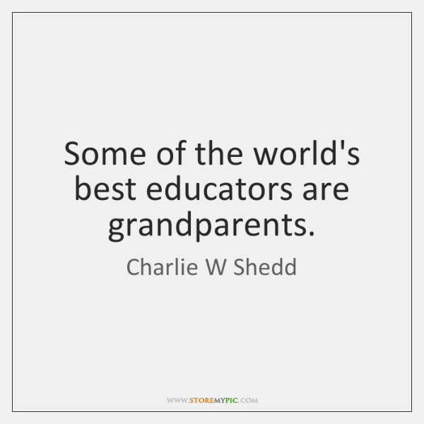 Some of the world's best educators are grandparents.