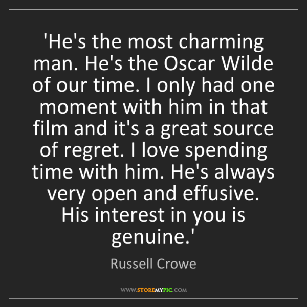 Russell Crowe: 'He's the most charming man. He's the Oscar Wilde of...