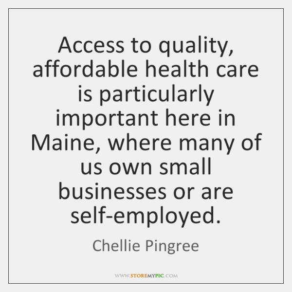 Access to quality, affordable health care is particularly important here in Maine, ...