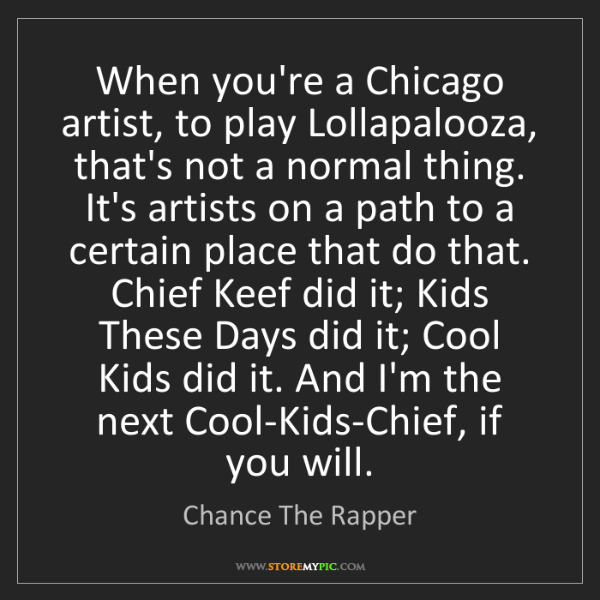 Chance The Rapper: When you're a Chicago artist, to play Lollapalooza, that's...