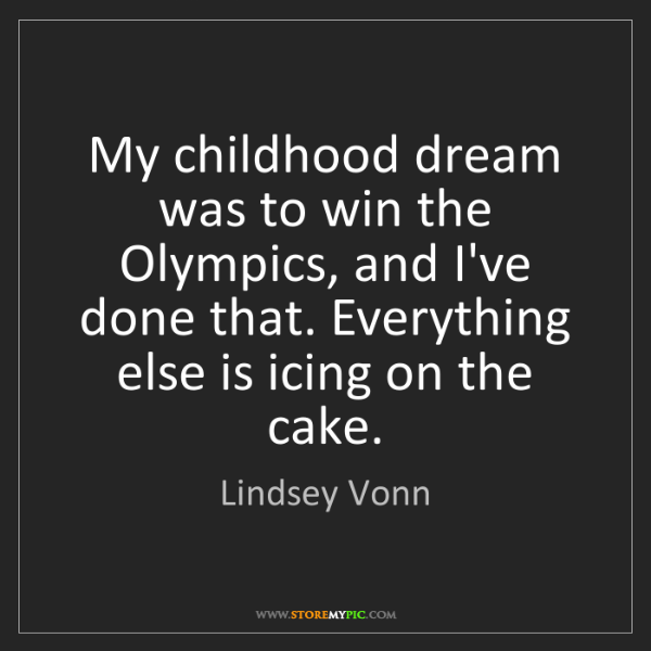 Lindsey Vonn: My childhood dream was to win the Olympics, and I've...