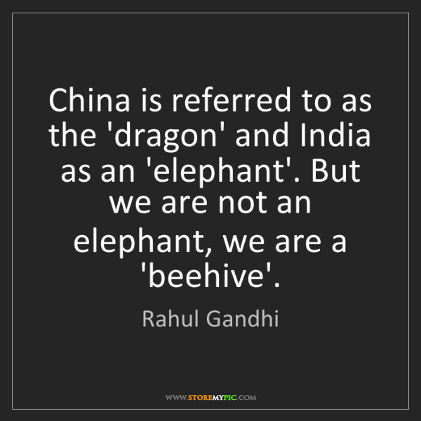Rahul Gandhi: China is referred to as the 'dragon' and India as an...