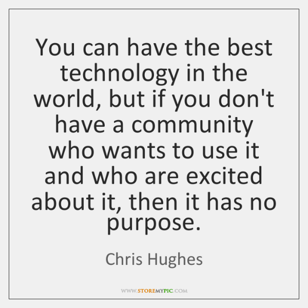 You can have the best technology in the world, but if you ...