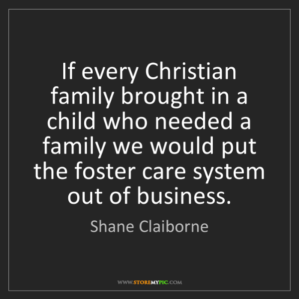 Shane Claiborne: If every Christian family brought in a child who needed...