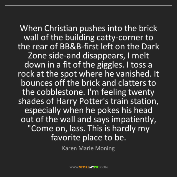 Karen Marie Moning: When Christian pushes into the brick wall of the building...