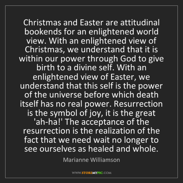 Marianne Williamson: Christmas and Easter are attitudinal bookends for an...