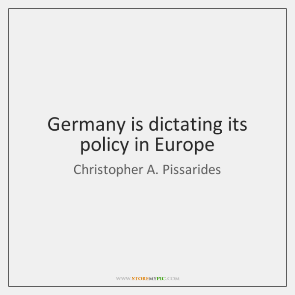 Germany is dictating its policy in Europe