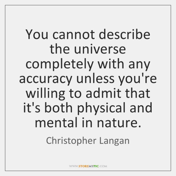 You cannot describe the universe completely with any accuracy unless you're willing ...