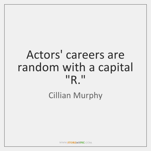 """Actors' careers are random with a capital """"R."""""""