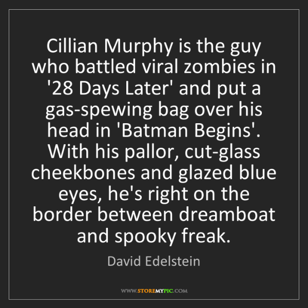 David Edelstein: Cillian Murphy is the guy who battled viral zombies in...