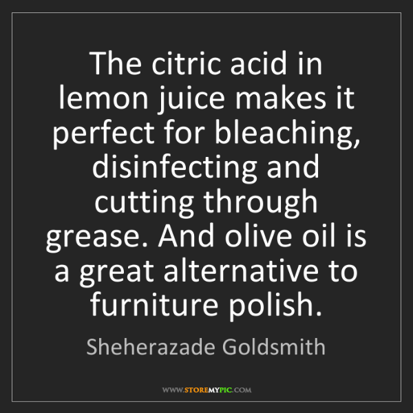Sheherazade Goldsmith: The citric acid in lemon juice makes it perfect for bleaching,...
