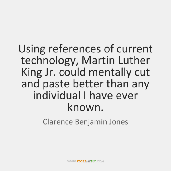 Using references of current technology, Martin Luther King Jr. could mentally cut ...