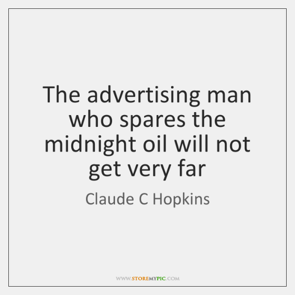 The advertising man who spares the midnight oil will not get very ...