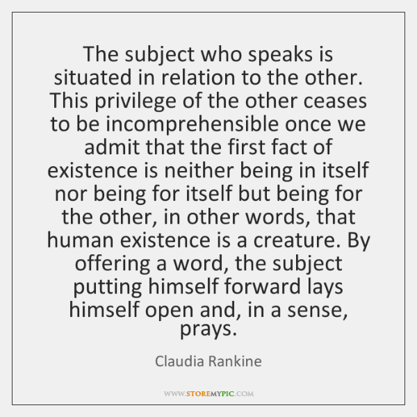 The subject who speaks is situated in relation to the other. This ...